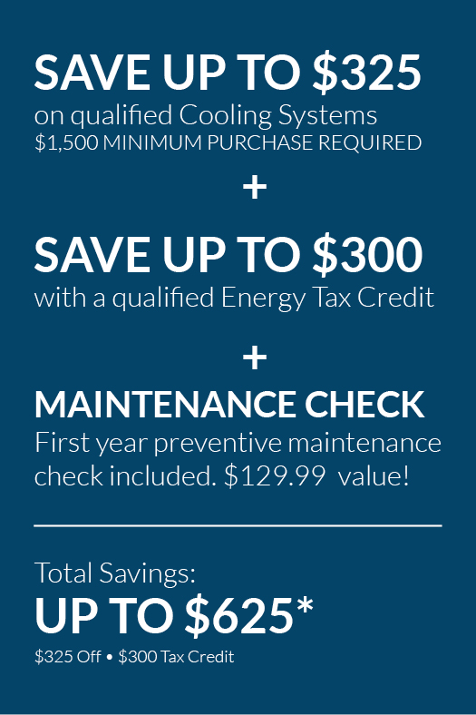 save up to $625 with rebates and tax credits on new cooling systems